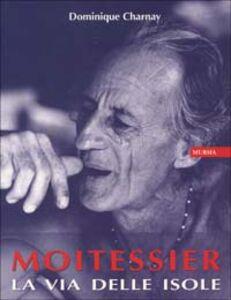 Libro Moitessier. La via delle isole Dominique Charnay