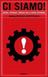 Libro Ci siamo! Operai, impiegati, precari nella nuova economia Maurizio Zipponi