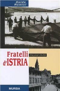 Foto Cover di Fratelli d'Istria. 1945-2000: italiani divisi, Libro di Guido Rumici, edito da Ugo Mursia Editore