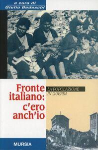 Libro Fronte italiano: c'ero anch'io. La popolazione in guerra Giulio Bedeschi