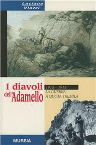 I diavoli dell'Adamello. La guerra a quota tremila. 1915-1918