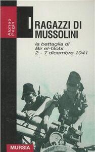 Foto Cover di I ragazzi di Mussolini. La battaglia di Bir-el-Gobi 2-7 dicembre 1941, Libro di Alpheo Pagin, edito da Ugo Mursia Editore