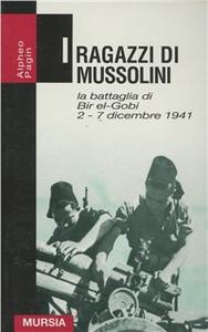 Libro I ragazzi di Mussolini. La battaglia di Bir-el-Gobi 2-7 dicembre 1941 Alpheo Pagin