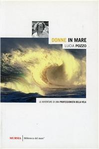 Libro Donne in mare. Le avventure di una professionista della vela Lucia Pozzo