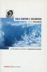 Libro Sola contro l'Atlantico Edith Baumann