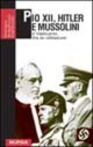 Pio XII, Hitler e Mussolini. Il Vaticano fra le due guerre
