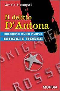 Libro Il delitto D'Antona. Indagine sulle nuove Brigate Rosse Daniele Biacchessi