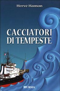 Foto Cover di Cacciatori di tempeste, Libro di Hervé Hamon, edito da Ugo Mursia Editore