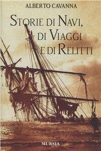 Libro Storie di navi, di viaggi e di relitti Alberto Cavanna
