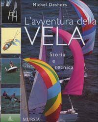 L' avventura della vela. Storia e tecnica
