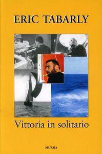 Foto Cover di Vittoria in solitario, Libro di Eric Tabarly, edito da Ugo Mursia Editore
