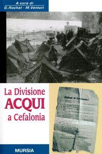 Foto Cover di La divisione Acqui a Cefalonia, Libro di Giorgio Rochat,M. Venturi, edito da Ugo Mursia Editore