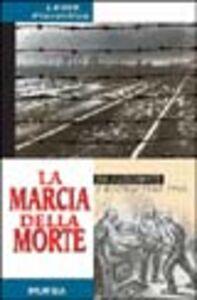 La marcia della morte. Da Auschwitz a Dachau 1943-1945