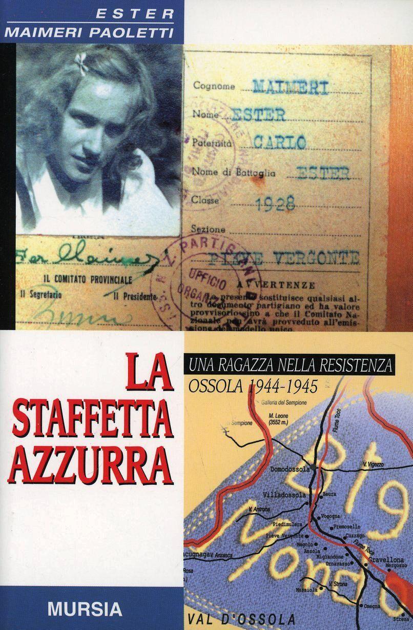La staffetta azzurra. Una ragazza nella Resistenza. Ossola 1944-1945