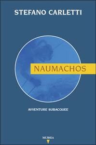 Libro Naumachos. Avventure subacquee Stefano Carletti