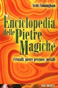 Enciclopedia delle pietre magiche. Cristalli, pietre preziose, metalli