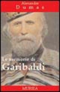 Libro Le memorie di Garibaldi Alexandre Dumas