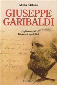 Foto Cover di Giuseppe Garibaldi, Libro di Mino Milani, edito da Ugo Mursia Editore