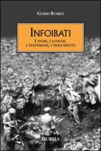 Foto Cover di Infoibati. I nomi, i luoghi, i testimoni, i documenti, Libro di Guido Rumici, edito da Ugo Mursia Editore