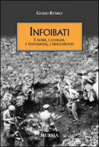 Libro Infoibati. I nomi, i luoghi, i testimoni, i documenti Guido Rumici