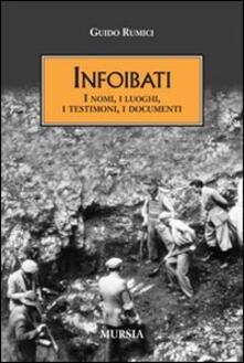 Infoibati. I nomi, i luoghi, i testimoni, i documenti - Guido Rumici - copertina