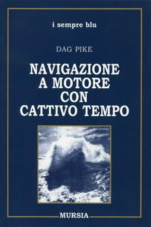 Navigazione a motore con cattivo tempo - Dag Pike - copertina