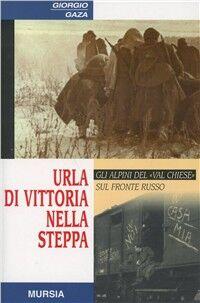 Urla di vittoria nella steppa. Gli alpini del «Val Chiese» sul fronte russo