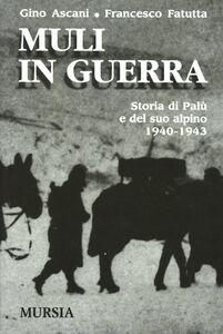 Foto Cover di Muli in guerra. Storia di Palù e del suo alpino 1940-1943, Libro di Gino Ascani,Francesco Fatutta, edito da Ugo Mursia Editore
