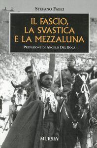 Foto Cover di Il fascio la svastica e la mezza luna, Libro di Stefano Fabei, edito da Ugo Mursia Editore