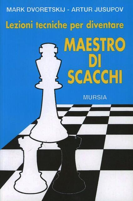 Lezioni tecniche per diventare maestro di scacchi - Mark Dvoretskij,Artur Jusupov - copertina