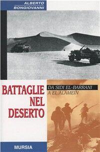 Battaglie nel deserto. Da Sidi el-Barrani a El Alamein