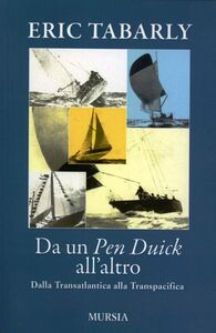 Libro Da un Pen Duick all'altro. Dalla Transatlantica alla Transpacifica Eric Tabarly