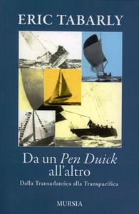 Libro Da un Pen Duick all'altro. Dalla Transatlantica alla Transpacifica Eric Tabarly