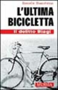 L' ultima bicicletta. Il delitto Biagi
