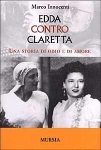 Edda contro Claretta. Una storia di odio e di amore