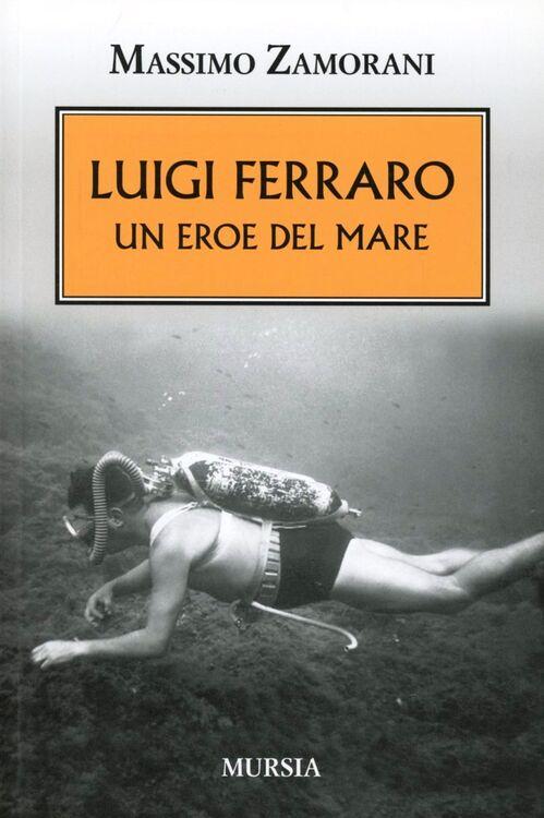 Luigi Ferraro. Un eroe del mare