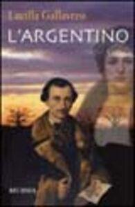 Foto Cover di L' argentino, Libro di Lucilla Gallavresi, edito da Ugo Mursia Editore