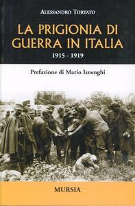 La prigionia di guerra in Italia. 1915-1919 - Alessandro Tortato - copertina