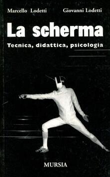 La scherma. Tecnica, didattica, psicologia - Giovanni Lodetti,Marcello Lodetti - copertina