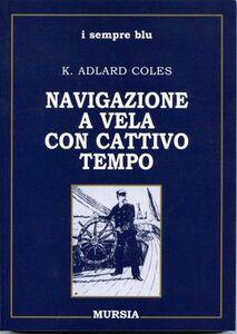 Foto Cover di Navigazione con cattivo tempo, Libro di K. Adlard Coles, edito da Ugo Mursia Editore