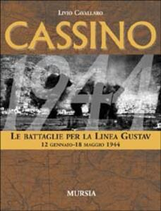 Cassino. Le battaglie per la Linea Gustav. 12 gennaio-18 maggio 1944