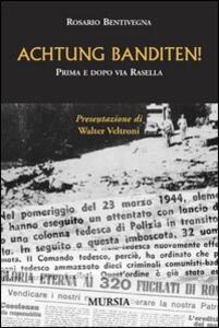 Achtung Banditen! Prima e dopo via Rasella - Rosario Bentivegna - copertina