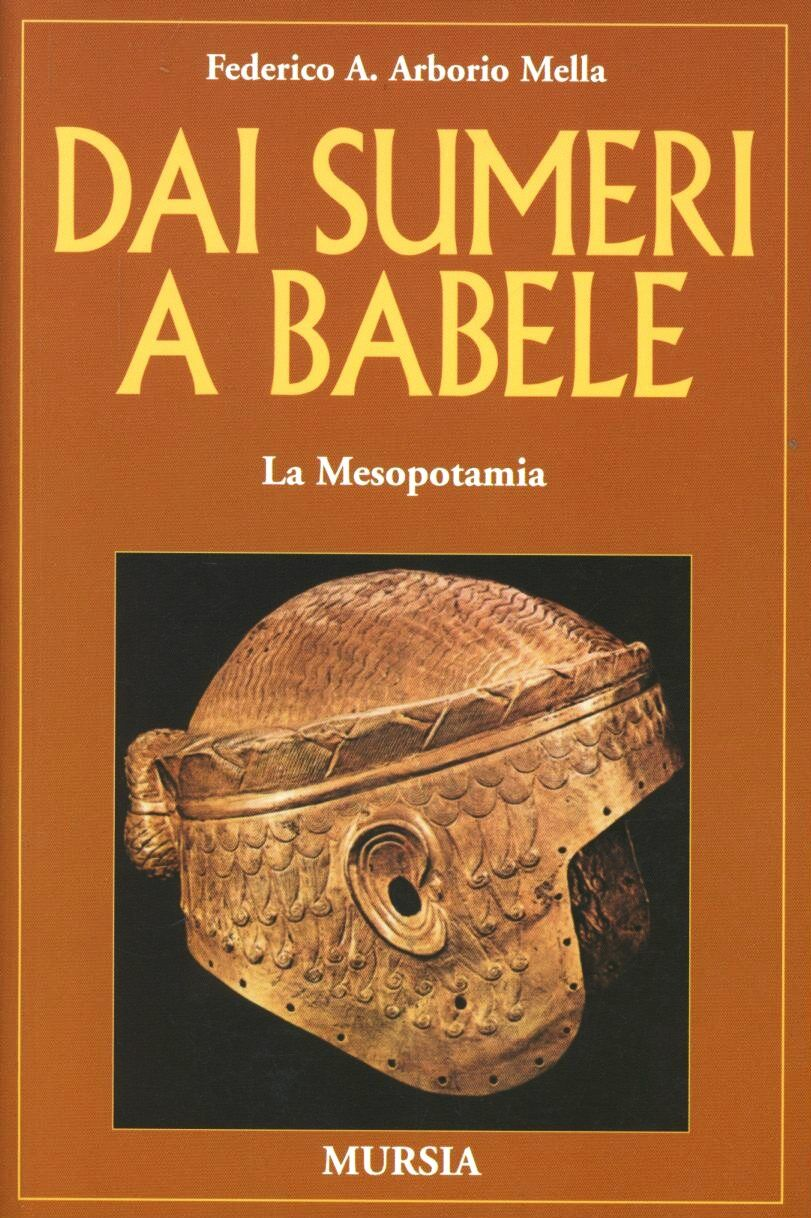 Dai Sumeri a Babele. La Mesopotamia