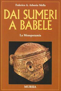 Libro Dai Sumeri a Babele. La Mesopotamia Federico A. Arborio Mella
