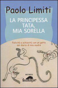La principessa Tata, mia sorella. Felicità e schiavitù con un gatto dal diario di mia madre