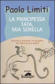 La principessa Tata, mia sorella. Felicità e schiavitù con un gatto dal diario di mia madre - Paolo Limiti - copertina