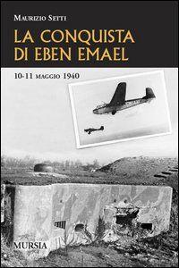 La conquista di Eben Emael. 10-11 maggio 1940