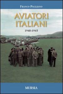 Libro Aviatori italiani. 1940-1945 Franco Pagliano