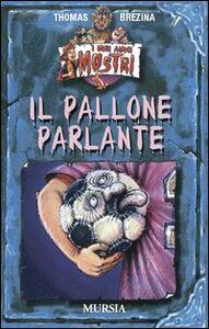 Foto Cover di Il pallone parlante, Libro di Thomas Brezina, edito da Ugo Mursia Editore
