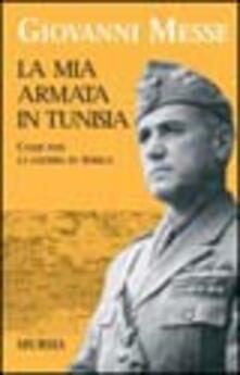 Ristorantezintonio.it La mia armata in Tunisia. Come finì la guerra in Africa Image
